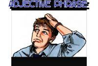 Contoh-Contoh Kalimat Adjective Phrase Beserta Penjelasan Lengkap