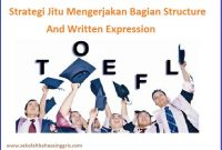 TOEFL Section 2: 5 Strategi Jitu Mengerjakan Bagian Structure And Written Expression
