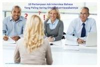 10 Pertanyaan Job Interview Bahasa Inggris Yang Paling Sering Ditanyakan+Jawabannya