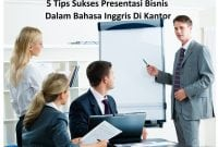 5 Tips Sukses Presentasi Bisnis Dalam Bahasa Inggris Di Kantor
