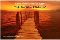 """1.Cerita Pendek Bahasa Inggris: """"Told Me When I Wake Up"""""""