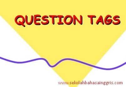 Penjelasan Question tags Beserta Contoh Kalimat Terlengkap