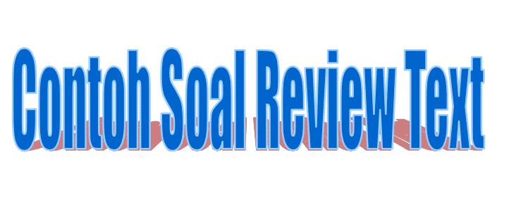 Contoh Soal Materi Review Text Dan Kunci Jawabannya Lengkap