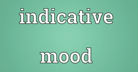Pengertian Serta Penjelasan Indicative Mood dalam Kalimat Bahasa Inggris